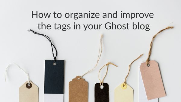 How to organize and improve the tags in your Ghost blog 🏷